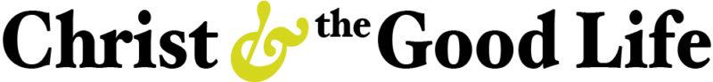 Christ and the Good Life logo